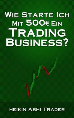 Wie starte ich mit 500 Euro ein Trading-Business?, Heikin Ashi Trader