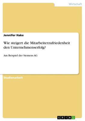 Wie steigert die Mitarbeiterzufriedenheit den Unternehmenserfolg?, Jennifer Hake