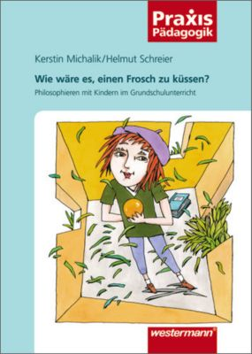 Wie wäre es, einen Frosch zu küssen?, Kerstin Michalik, Helmut Schreier
