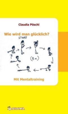 Wie wird man glücklich? - Claudia Pöschl pdf epub