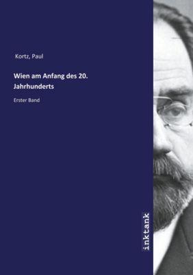Wien am Anfang des 20. Jahrhunderts - Paul Kortz  