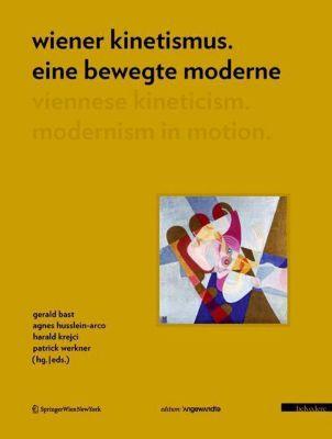 Wiener Kinetismus: eine bewegte Moderne; Viennese Kineticism: Modernism in Motion