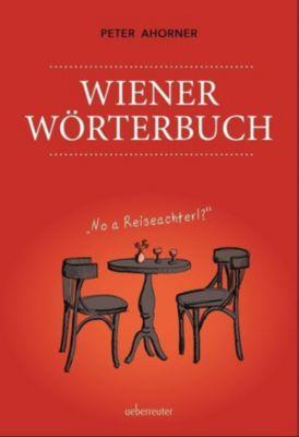 Wiener Wörterbuch - Peter Ahorner |