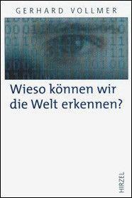 Wieso können wir die Welt erkennen?, Gerhard Vollmer