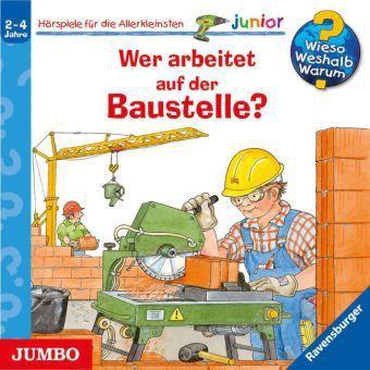 Wieso? Weshalb? Warum? Junior Band 55: Wer arbeitet auf der Baustelle? (Audio-CD), Wolfgang Metzger, Andrea Erne