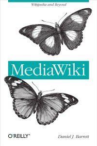Wikipedia and Beyond: MediaWiki, Daniel J. Barrett