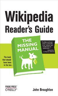 Wikipedia Reader's Guide: The Missing Manual, John Broughton