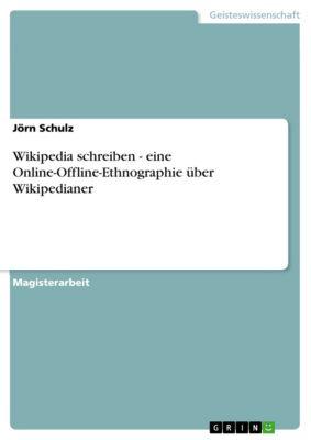 Wikipedia schreiben - eine Online-Offline-Ethnographie über Wikipedianer, Jörn Schulz