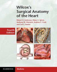 Wilcox's Surgical Anatomy of the Heart, Robert H. Anderson, Andrew C. Cook, Carl L. Backer, Anthony M. Hlavacek, Diane E. Spicer