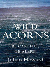 Wild Acorns, Julian Howard