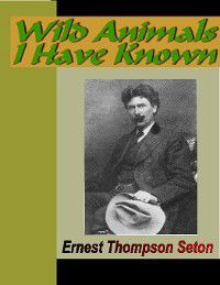 Wild Animals I Have Known, Ernest Thompson Seton