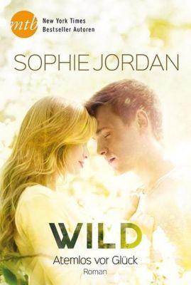 Wild - Atemlos vor Glück - Sophie Jordan |