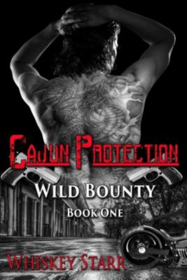 Wild Bounty: Cajun Protection (Wild Bounty Book 1), Whiskey Starr