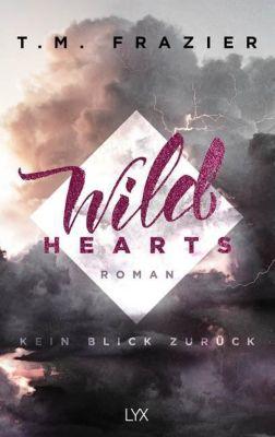 Wild Hearts - Kein Blick zurück - T. M. Frazier |
