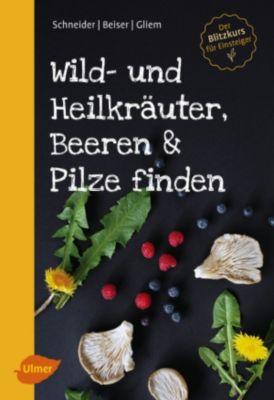 Wild- und Heilkräuter, Beeren und Pilze finden, Christine Schneider, Maurice Gliem, Rudi Beiser