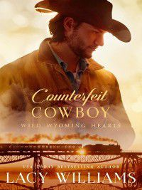 Wild Wyoming Hearts: Counterfeit Cowboy, Lacy Williams