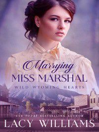 Wild Wyoming Hearts: Marrying Miss Marshal, Lacy Williams