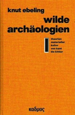 Wilde Archäologien 1 - Knut Ebeling pdf epub