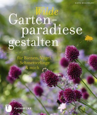 Wilde Gartenparadiese gestalten - Kate Bradbury |