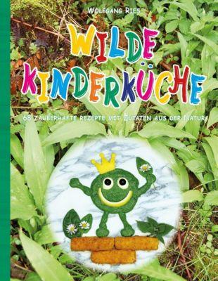 Wilde Kinderküche - Wolfgang Ries |