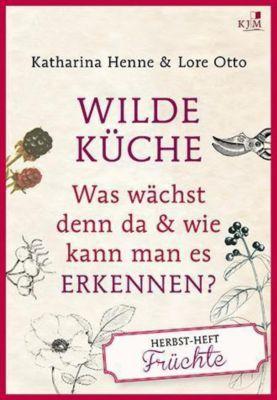 Wilde Küche - Herbst-Heft: Früchte