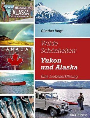 Wilde Schönheiten: Yukon und Alaska, Günther Vogt