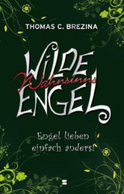 Wilde Wahnsinnsengel Band 3: Engel lieben einfach anders!, Thomas Brezina