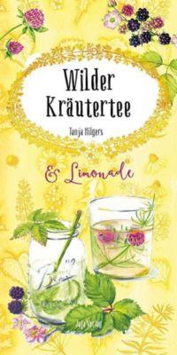 Wilder Kräutertee & Limonade - Tanja Hilgers |