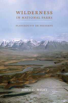Wilderness in National Parks, John C. Miles