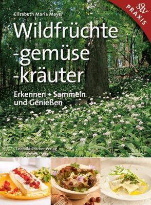 Wildfrüchte, -gemüse. -kräuter - Elisabeth Maria Mayer |