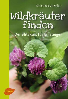 Wildkräuter finden - Christine Schneider |