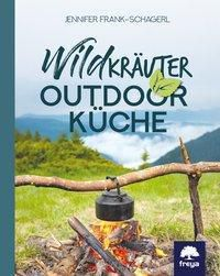 Wildkräuter-Outdoorküche - Jennifer Frank-Schagerl |
