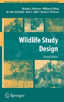 Wildlife Study Design, Michael L. Morrison, M. Dale Strickland, William M. Block, Markus J. Peterson, Bret A. Collier