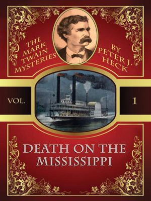 Wildside Press: Death on the Mississippi: The Mark Twain Mysteries #1, Peter J. Heck