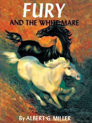 Wildside Press: Fury and the White Mare, Albert G. Miller