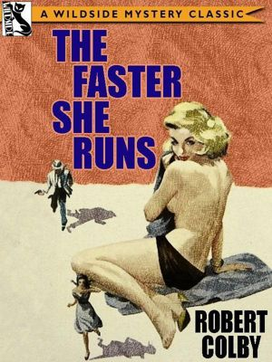 Wildside Press: The Faster She Runs, Robert Colby