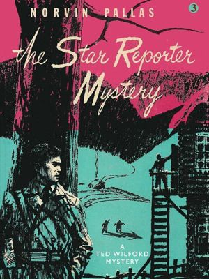 Wildside Press: The Star Reporter Mystery, Norvin Pallas