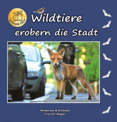 Wildtiere erobern die Stadt, Heiderose Fischer-Nagel, Andreas Fischer-Nagel