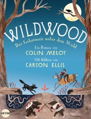 Wildwood Band 2: Das Geheimnis unter dem Wald, Colin Meloy, Carson Ellis