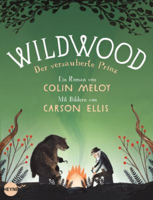 Wildwood Band 3: Der verzauberte Prinz, Colin Meloy, Carson Ellis