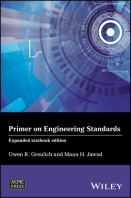 Wiley-ASME Press Series: Primer on Engineering Standards, Expanded Textbook Edition, Maan H. Jawad, Owen R. Greulich