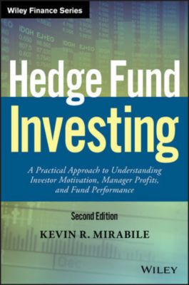 Wiley Finance Editions: Hedge Fund Investing, Kevin R. Mirabile