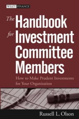 Wiley Finance Editions: The Handbook for Investment Committee Members, Russell L. Olson