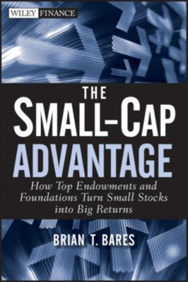 Wiley Finance Editions: The Small-Cap Advantage, Brian Bares