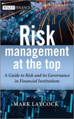 Wiley Finance Series: Risk Management At The Top, Mark Laycock