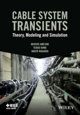 Wiley - IEEE: Cable System Transients, Akihiro Ametani, Naoto Nagaoka, Teruo Ohno