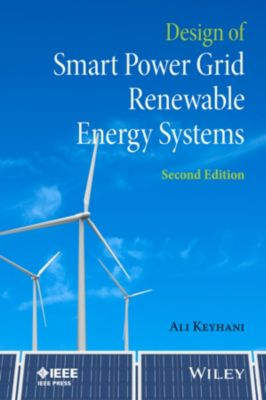 Wiley - IEEE: Design of Smart Power Grid Renewable Energy Systems, Ali Keyhani