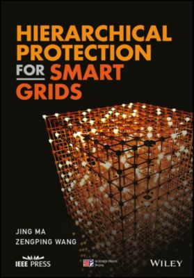 Wiley - IEEE: Hierarchical Protection for Smart Grids, Jing Ma, Zengping Wang