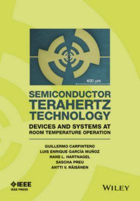 Wiley - IEEE: Semiconductor TeraHertz Technology, Antti Raisanen, Enrique Garcia-Munoz, Guillermo Carpintero, Hans Hartnagel, Sascha Preu