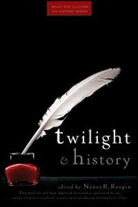 Wiley Pop Culture and History Series: Twilight and History, Nancy Reagin